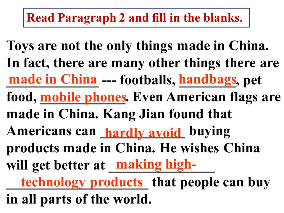 Read Paragraph 2 and fill in the blanks. Toys are not the only things made in China. In fact, there are many other things there are _____________ ---