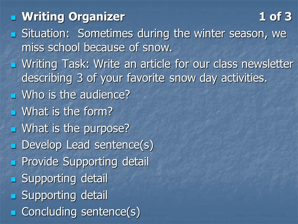 Writing Organizer 1 of 3 Writing Organizer 1 of 3 Situation: Sometimes during the winter season, we miss school because of snow. Situation: Sometimes