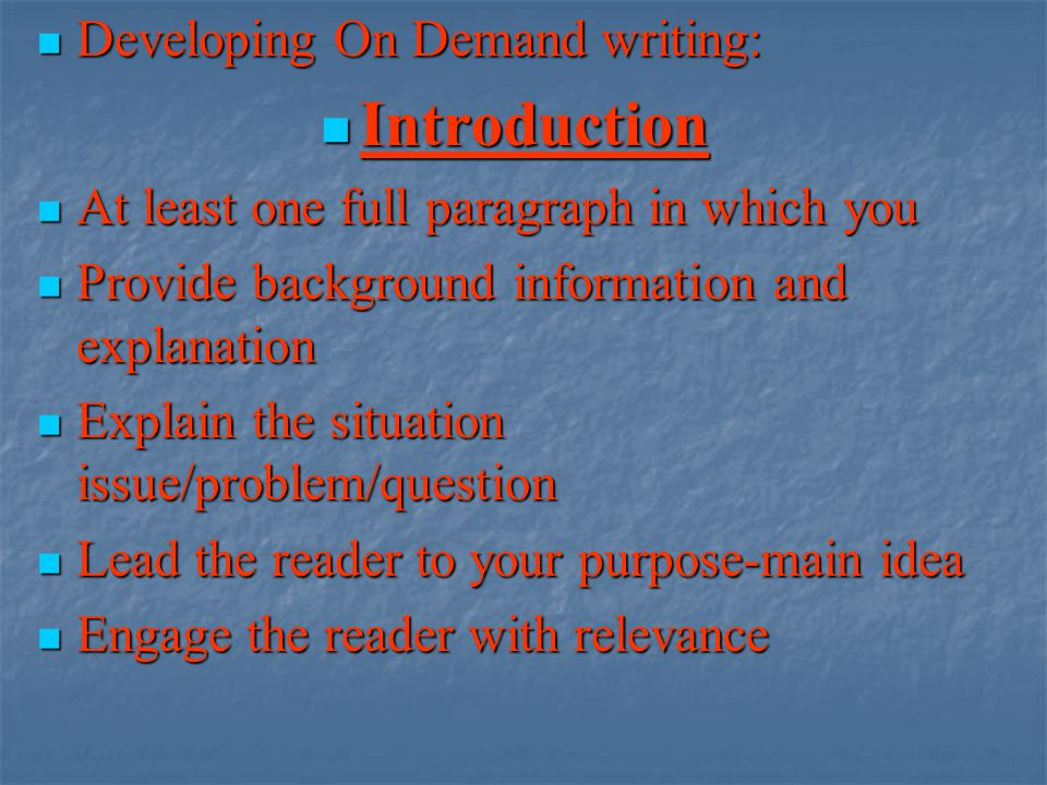 Developing On Demand writing: Developing On Demand writing: Introduction Introduction At least one full paragraph in which you At least one full parag