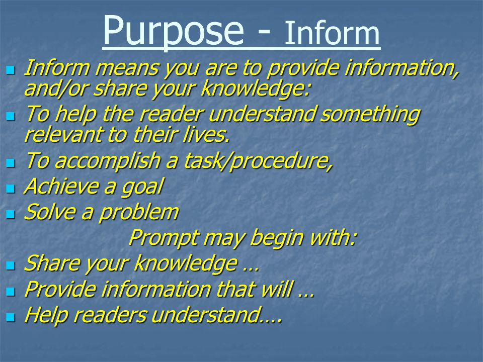 Purpose - Inform Inform means you are to provide information, and/or share your knowledge: Inform means you are to provide information, and/or share y