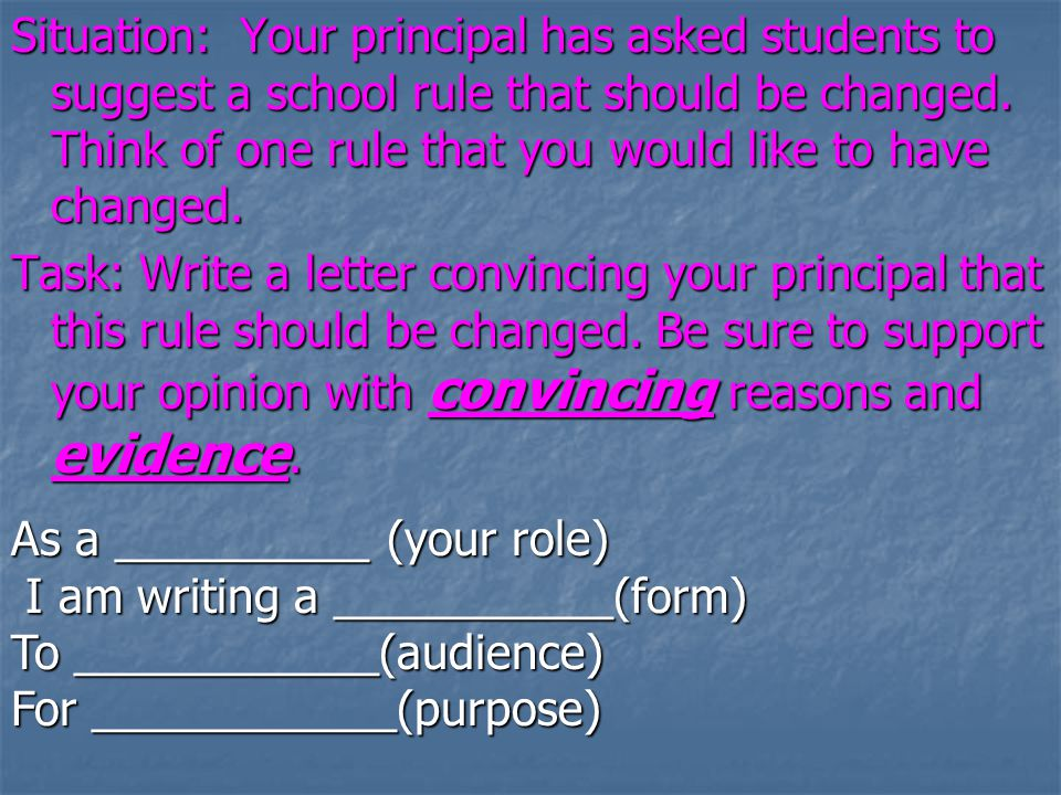 Situation: Your principal has asked students to suggest a school rule that should be changed. Think of one rule that you would like to have changed. T