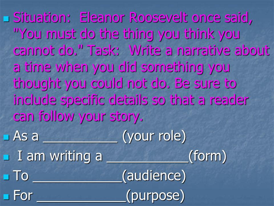 Situation: Eleanor Roosevelt once said,