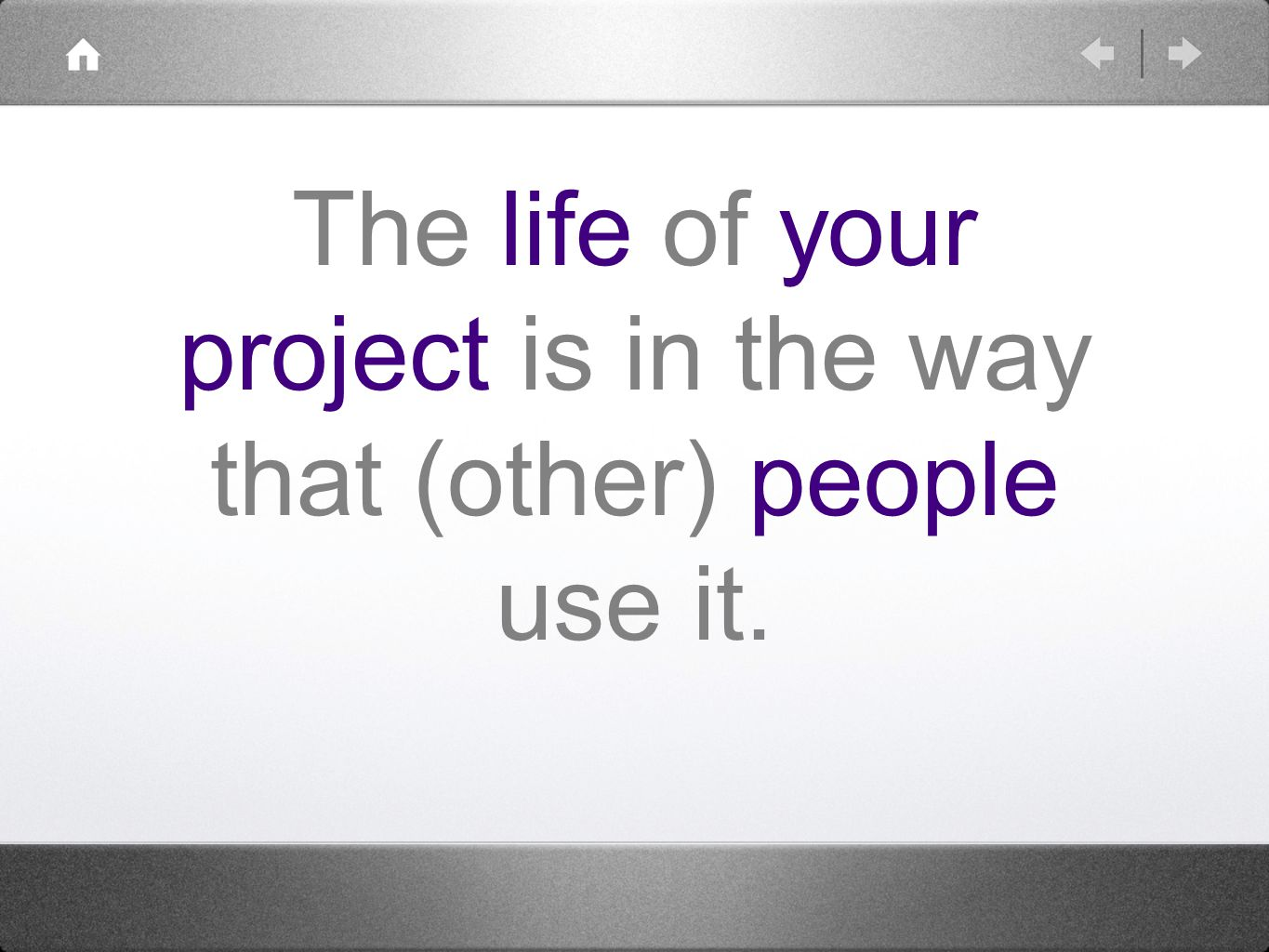 The life of your project is in the way that (other) people use it.