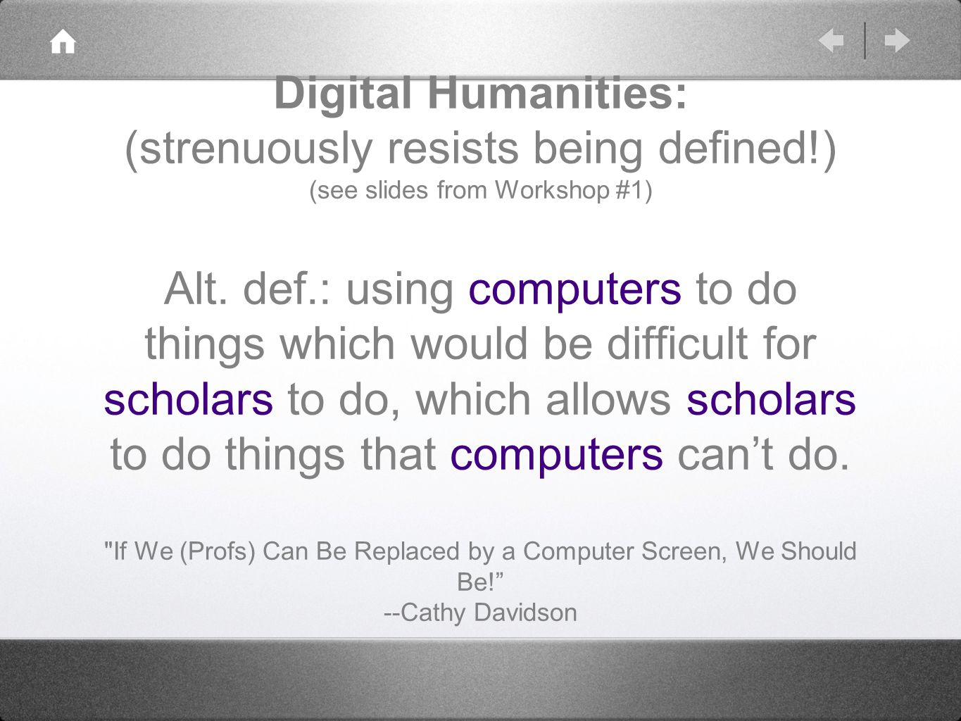 Digital Humanities: (strenuously resists being defined!) (see slides from Workshop #1) Alt.