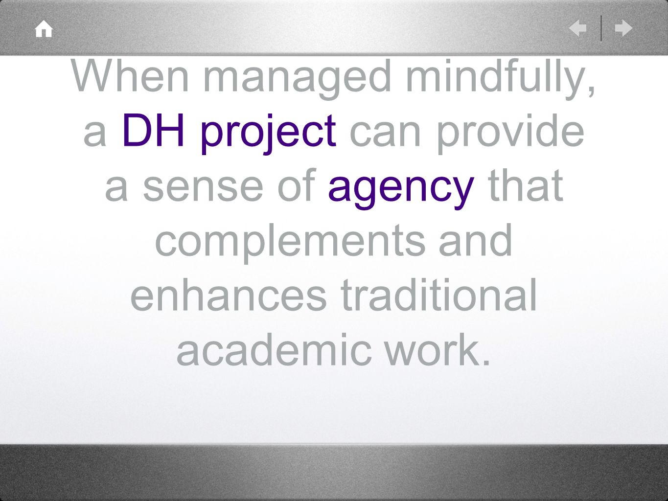 When managed mindfully, a DH project can provide a sense of agency that complements and enhances traditional academic work.