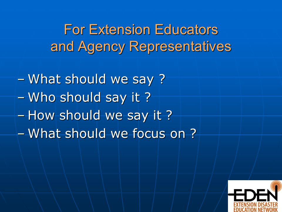 For Extension Educators and Agency Representatives –What should we say .