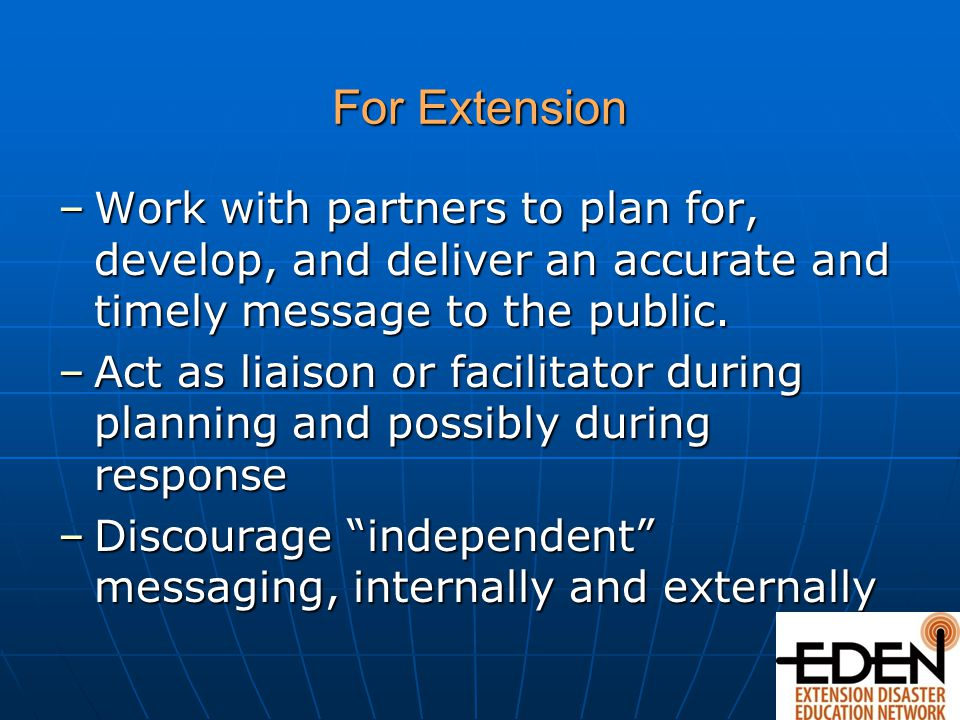For Extension –Work with partners to plan for, develop, and deliver an accurate and timely message to the public.