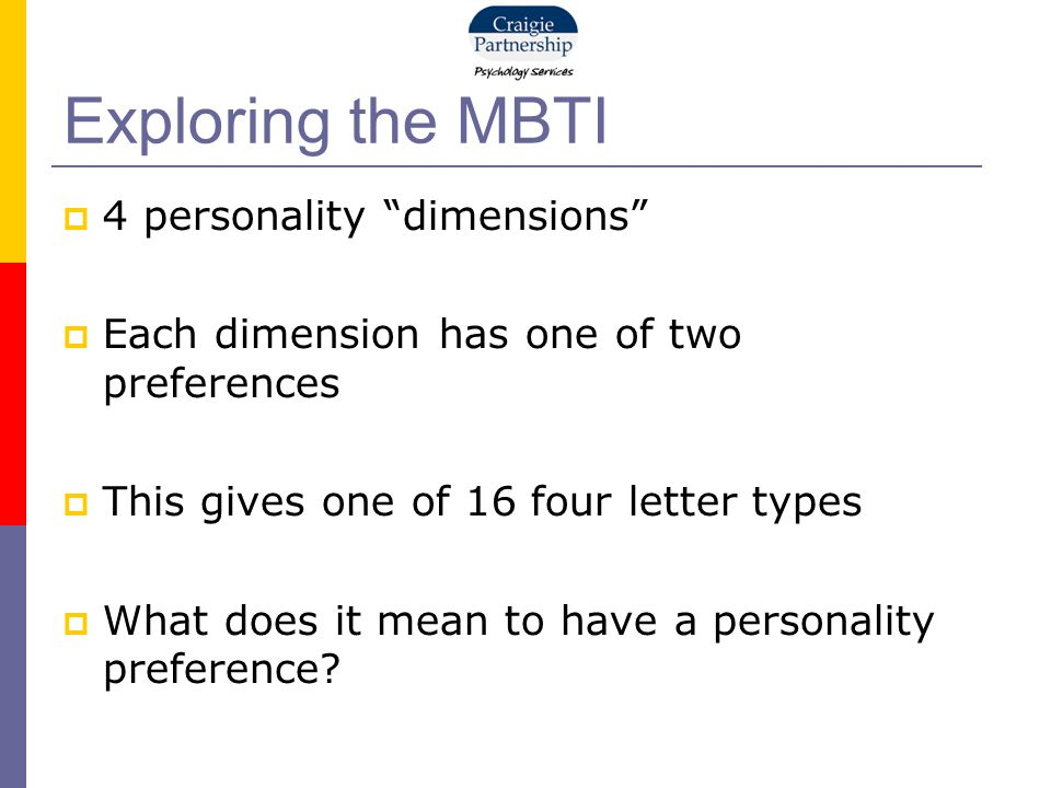 Exploring the MBTI  4 personality dimensions  Each dimension has one of two preferences  This gives one of 16 four letter types  What does it mean to have a personality preference?