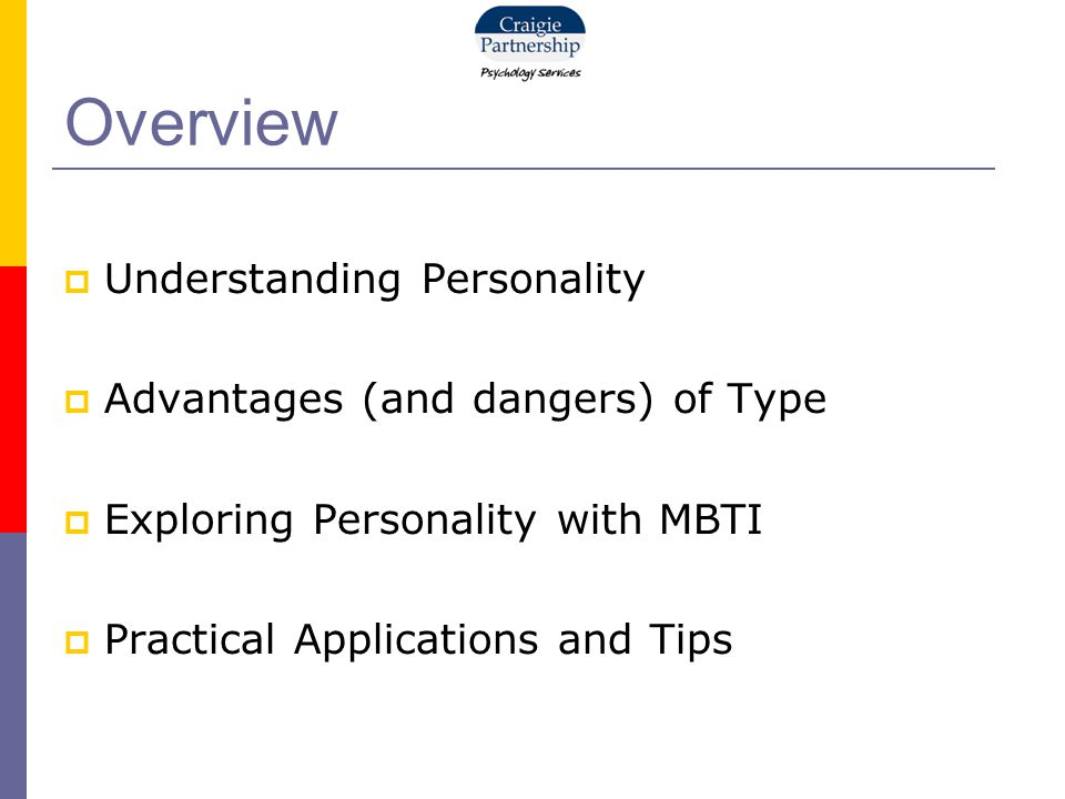 Overview  Understanding Personality  Advantages (and dangers) of Type  Exploring Personality with MBTI  Practical Applications and Tips
