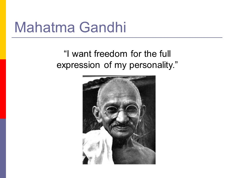Mahatma Gandhi I want freedom for the full expression of my personality.