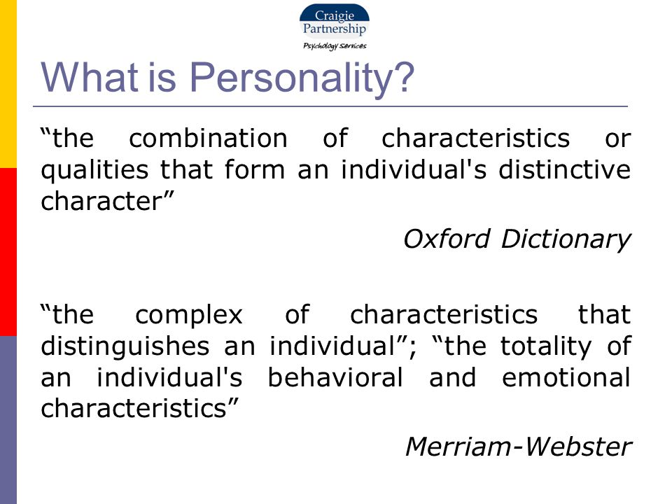 "What is Personality? ""the combination of characteristics or qualities that form an individual's distinctive character"" Oxford Dictionary ""the complex"