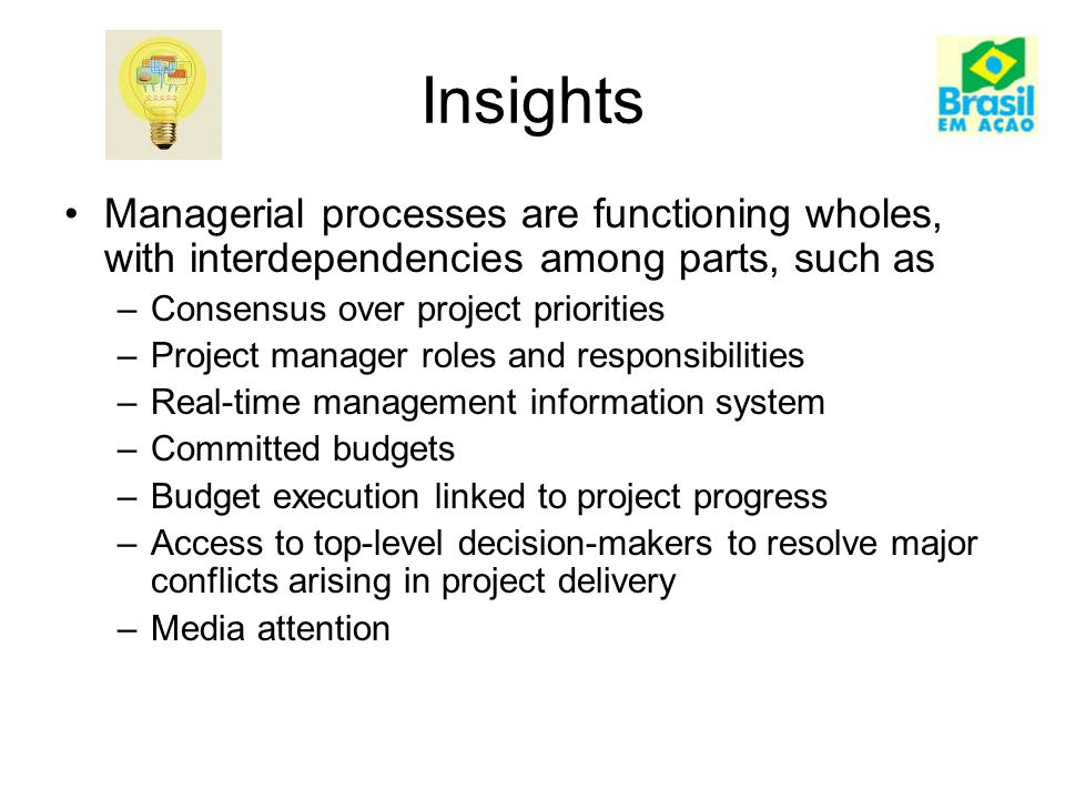 Insights Managerial processes are functioning wholes, with interdependencies among parts, such as –Consensus over project priorities –Project manager