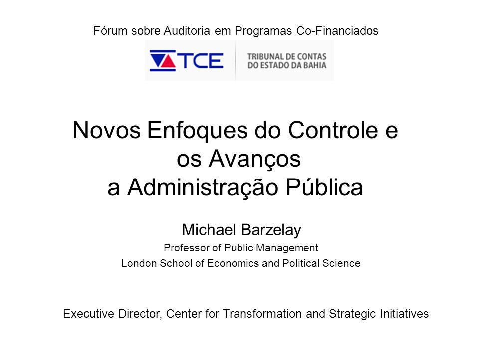 Michael Barzelay Professor of Public Management London School of Economics and Political Science Executive Director, Center for Transformation and Strategic Initiatives Fórum sobre Auditoria em Programas Co-Financiados