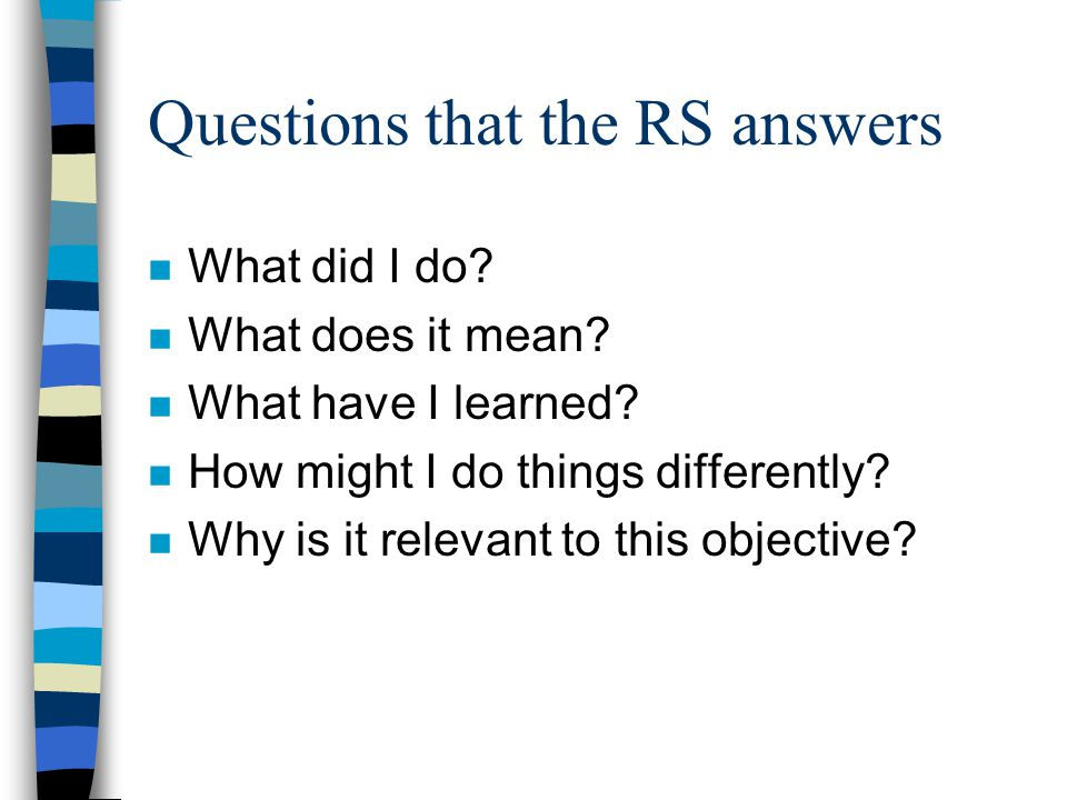 Questions that the RS answers n What did I do. n What does it mean.