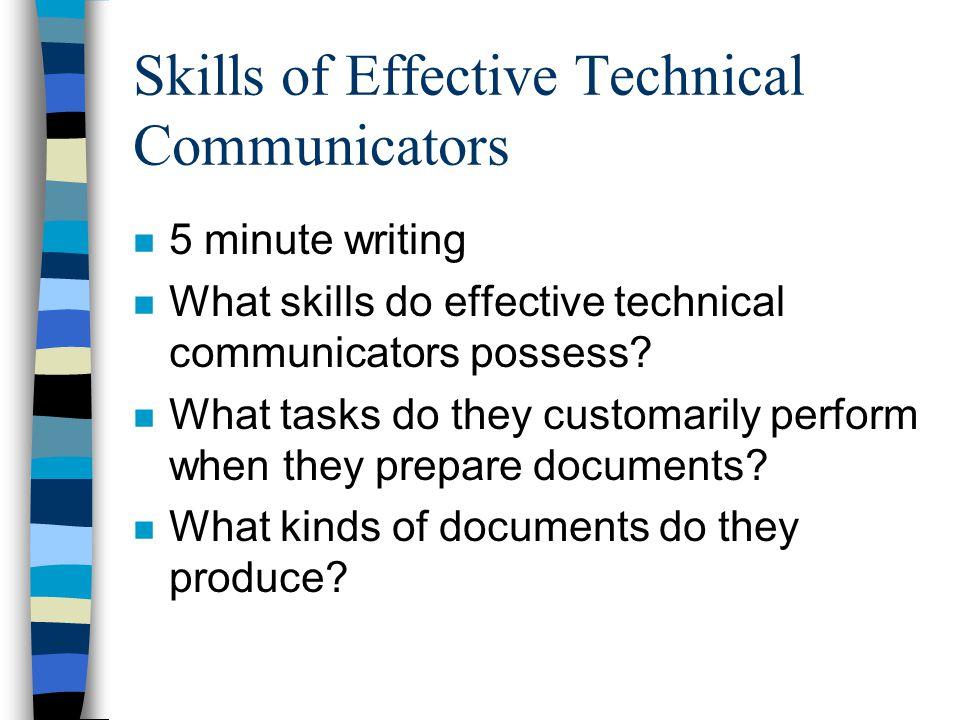 Skills of Effective Technical Communicators n 5 minute writing n What skills do effective technical communicators possess.