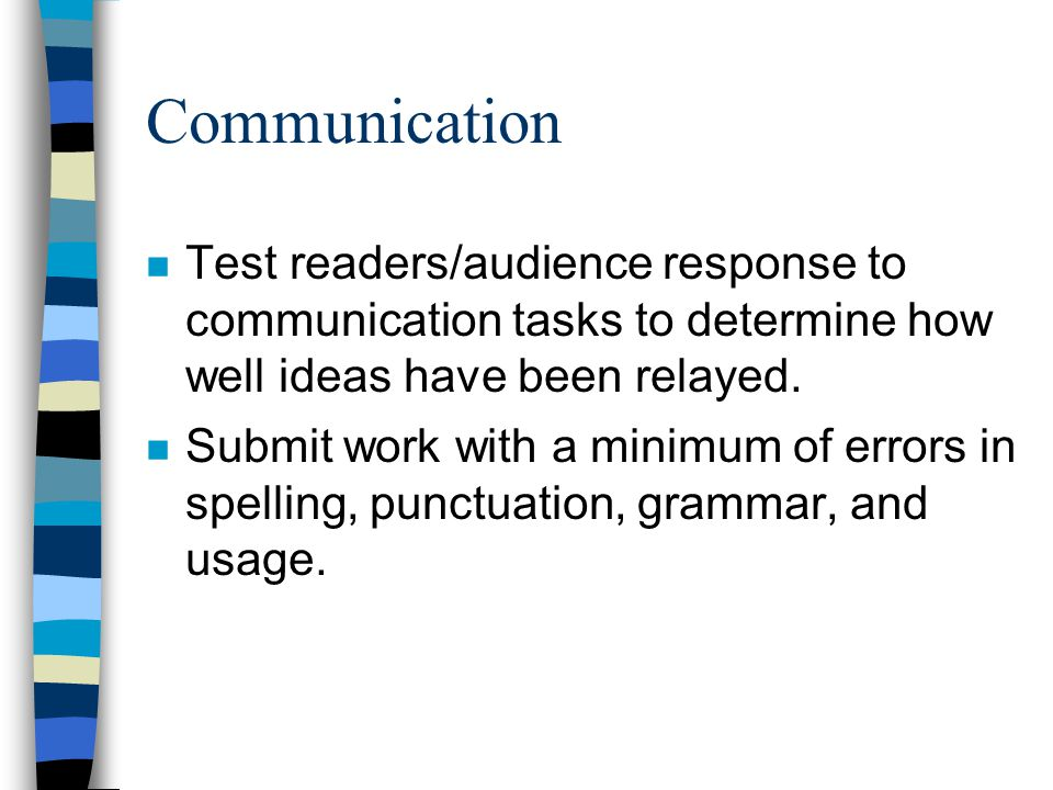 Communication n Test readers/audience response to communication tasks to determine how well ideas have been relayed.