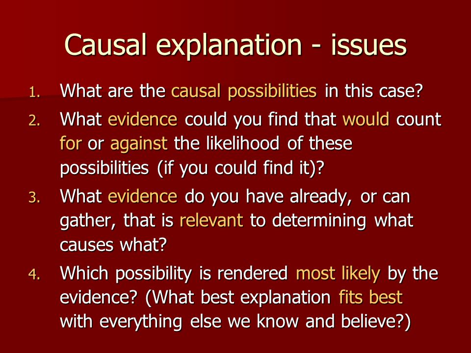 Causal explanation - issues 1. What are the causal possibilities in this case.