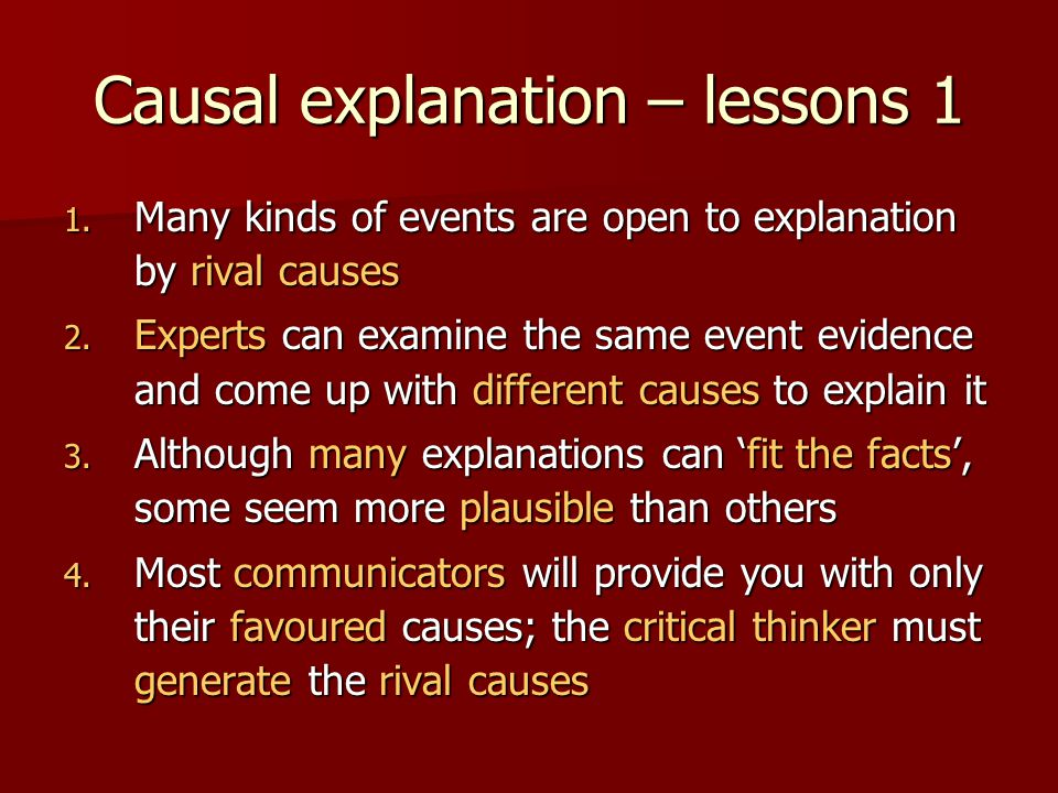 Causal explanation – lessons 1 1. Many kinds of events are open to explanation by rival causes 2.