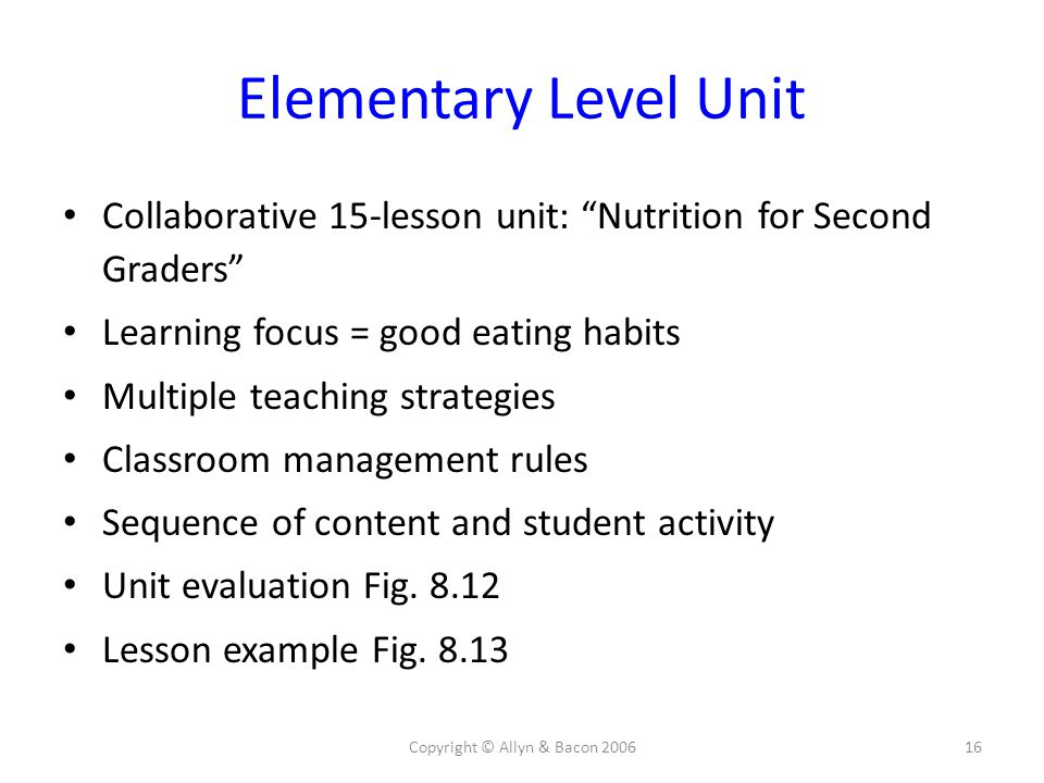 """Copyright © Allyn & Bacon 200616 Elementary Level Unit Collaborative 15-lesson unit: """"Nutrition for Second Graders"""" Learning focus = good eating habit"""