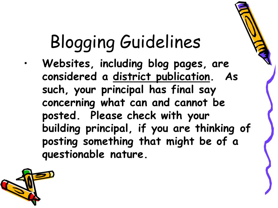 Blogging Guidelines Websites, including blog pages, are considered a district publication.