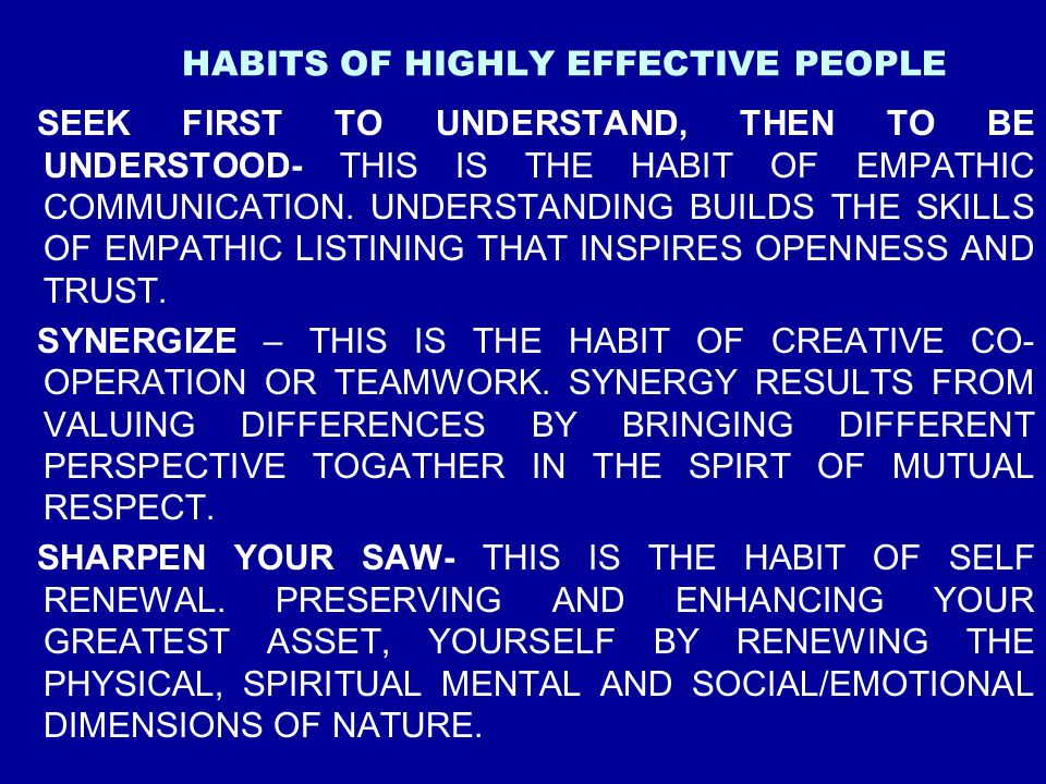 HABITS OF HIGHLY EFFECTIVE PEOPLE SEEK FIRST TO UNDERSTAND, THEN TO BE UNDERSTOOD- THIS IS THE HABIT OF EMPATHIC COMMUNICATION. UNDERSTANDING BUILDS T