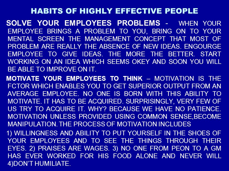 HABITS OF HIGHLY EFFECTIVE PEOPLE SOLVE YOUR EMPLOYEES PROBLEMS - WHEN YOUR EMPLOYEE BRINGS A PROBLEM TO YOU, BRING ON TO YOUR MENTAL SCREEN THE MANAG