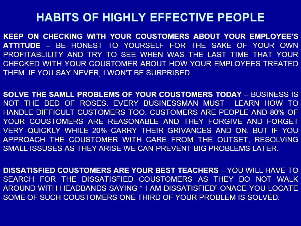 HABITS OF HIGHLY EFFECTIVE PEOPLE KEEP ON CHECKING WITH YOUR COUSTOMERS ABOUT YOUR EMPLOYEE'S ATTITUDE – BE HONEST TO YOURSELF FOR THE SAKE OF YOUR OW