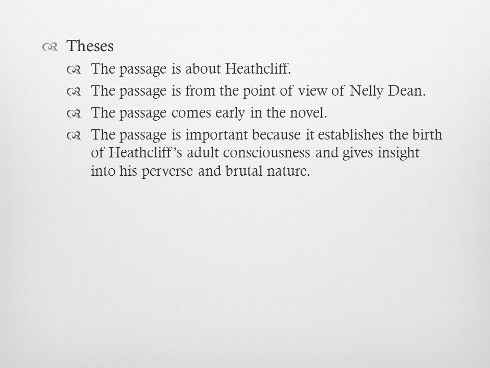  Theses  The passage is about Heathcliff.  The passage is from the point of view of Nelly Dean.