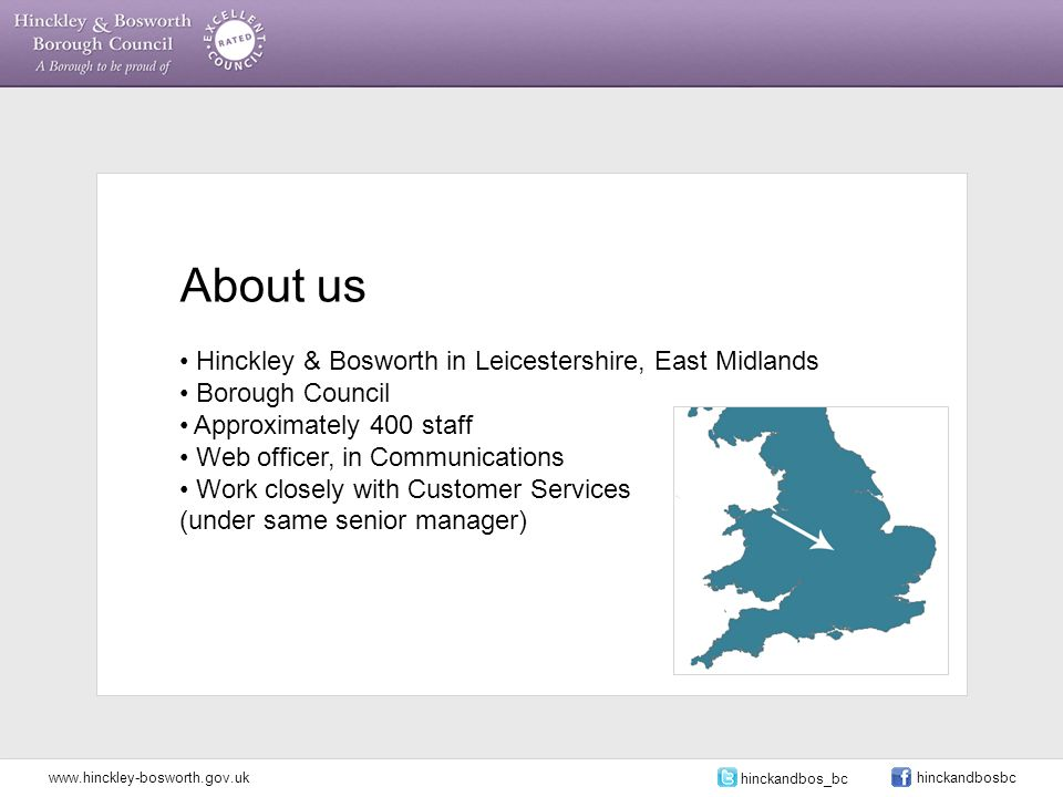 About us Hinckley & Bosworth in Leicestershire, East Midlands Borough Council Approximately 400 staff Web officer, in Communications Work closely with