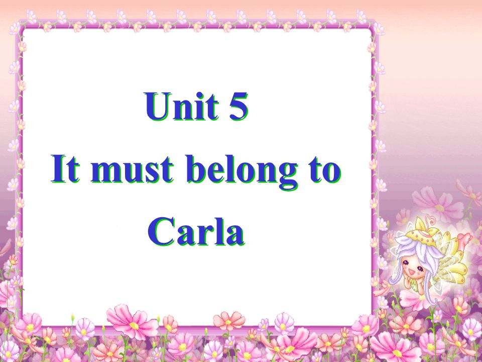 Unit 5 It must belong to Carla