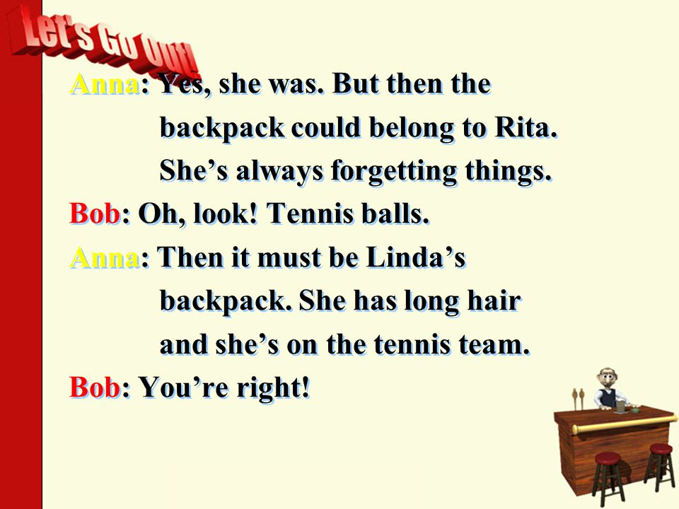 Anna: Yes, she was. But then the backpack could belong to Rita.