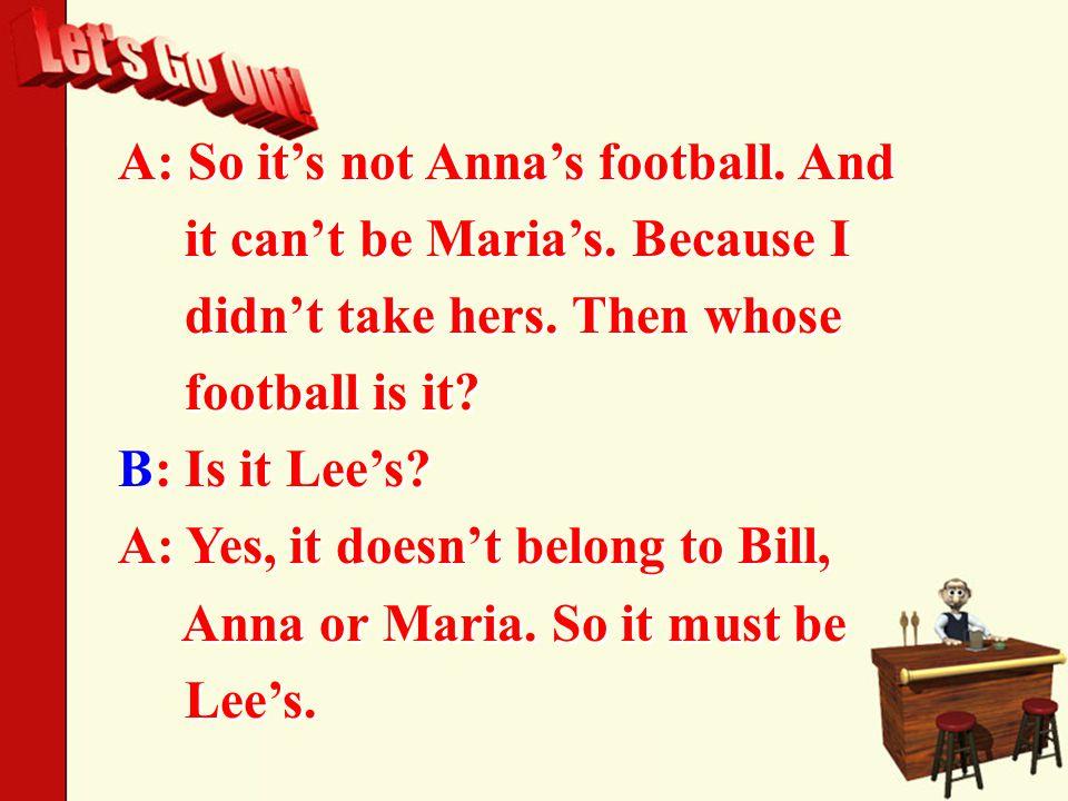 A: So it's not Anna's football. And it can't be Maria's.