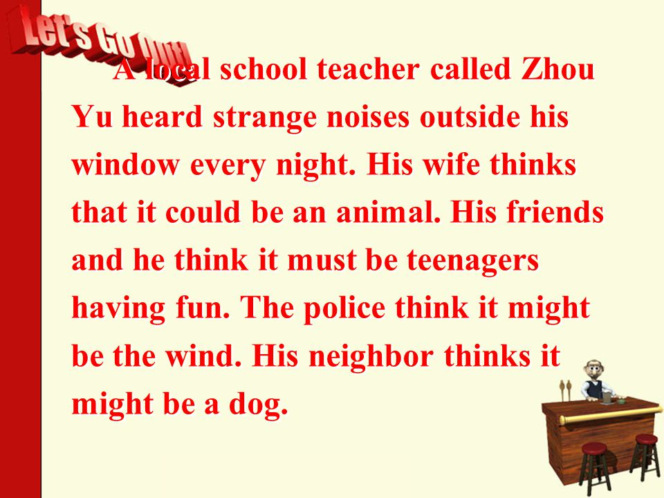 A local school teacher called Zhou Yu heard strange noises outside his window every night.