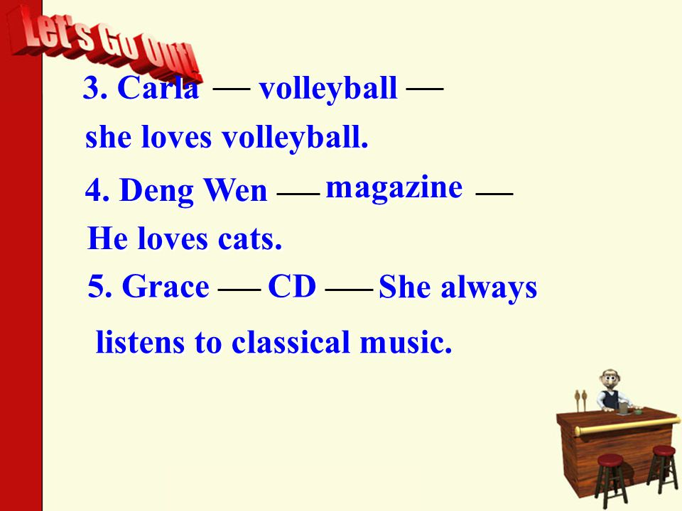 listens to classical music. 3. Carla volleyball she loves volleyball.