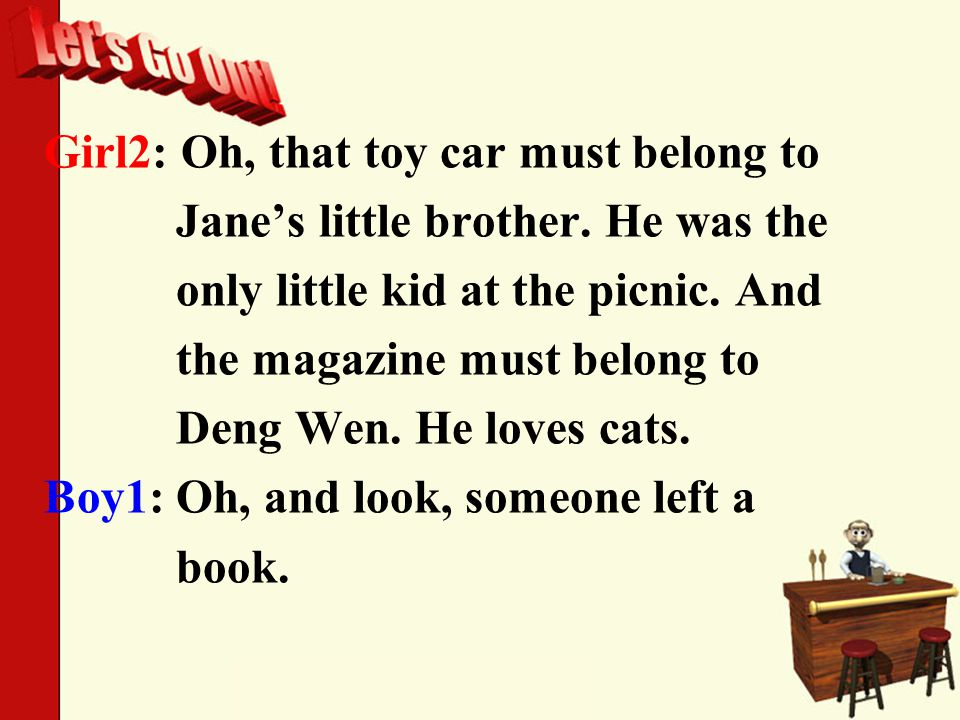 Girl2: Oh, that toy car must belong to Jane's little brother.