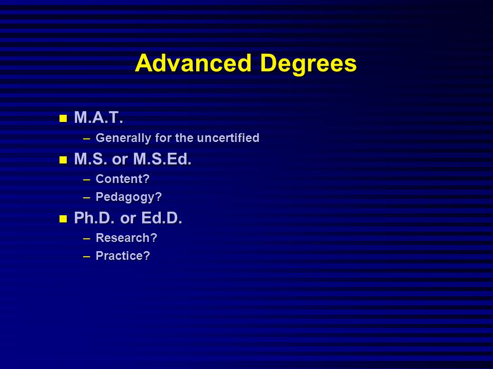 Advanced Degrees M.A.T. M.A.T. –Generally for the uncertified M.S.
