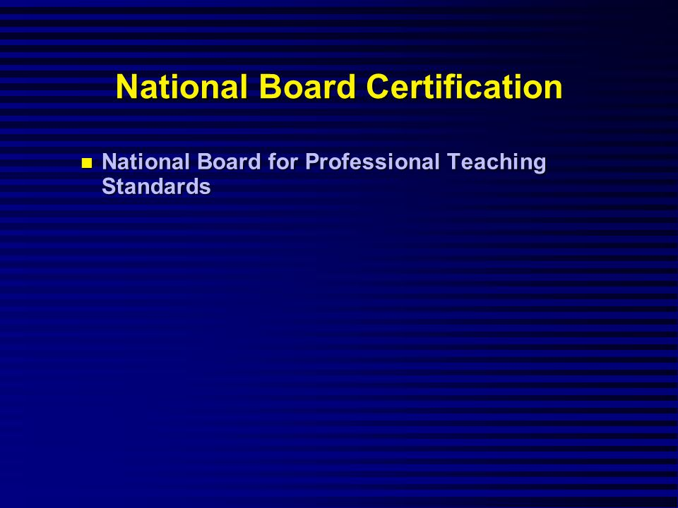 National Board Certification National Board for Professional Teaching Standards National Board for Professional Teaching Standards