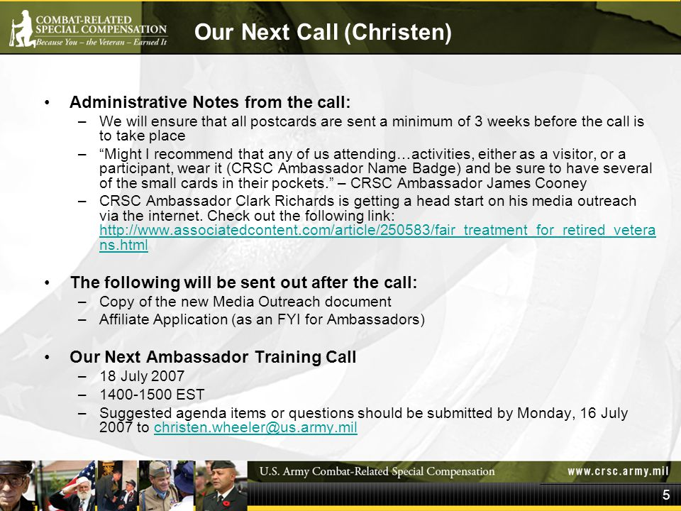 Our Next Call (Christen) Administrative Notes from the call: –We will ensure that all postcards are sent a minimum of 3 weeks before the call is to take place – Might I recommend that any of us attending…activities, either as a visitor, or a participant, wear it (CRSC Ambassador Name Badge) and be sure to have several of the small cards in their pockets. – CRSC Ambassador James Cooney –CRSC Ambassador Clark Richards is getting a head start on his media outreach via the internet.