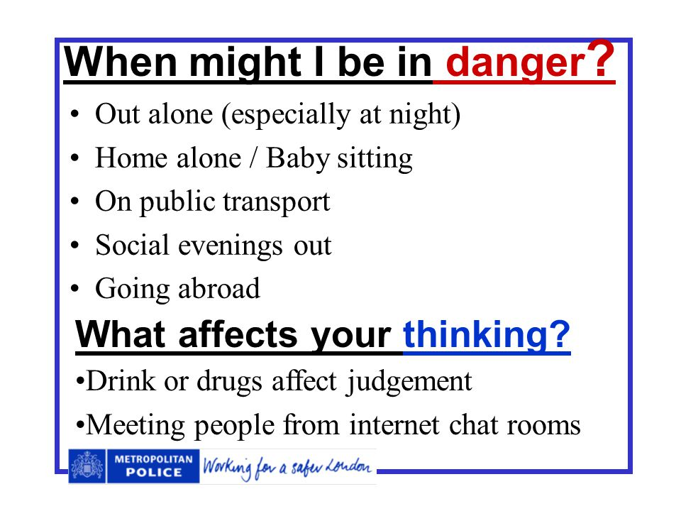 What is Personal Safety ? Looking after yourself Avoiding trouble Planning for danger