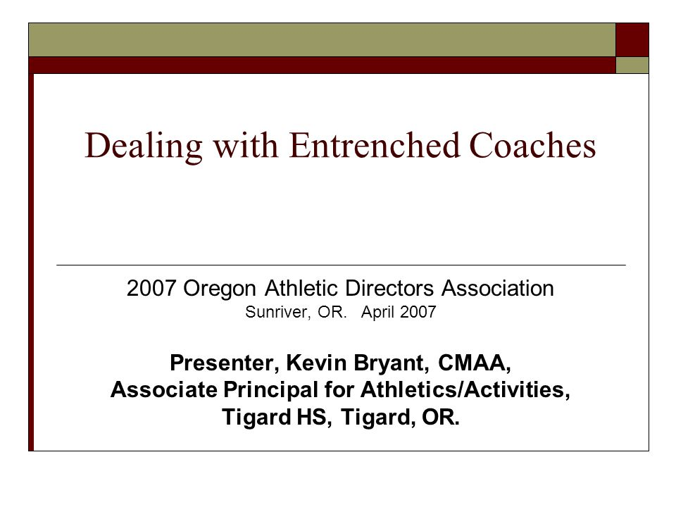 Dealing with Entrenched Coaches 2007 Oregon Athletic Directors Association Sunriver, OR.