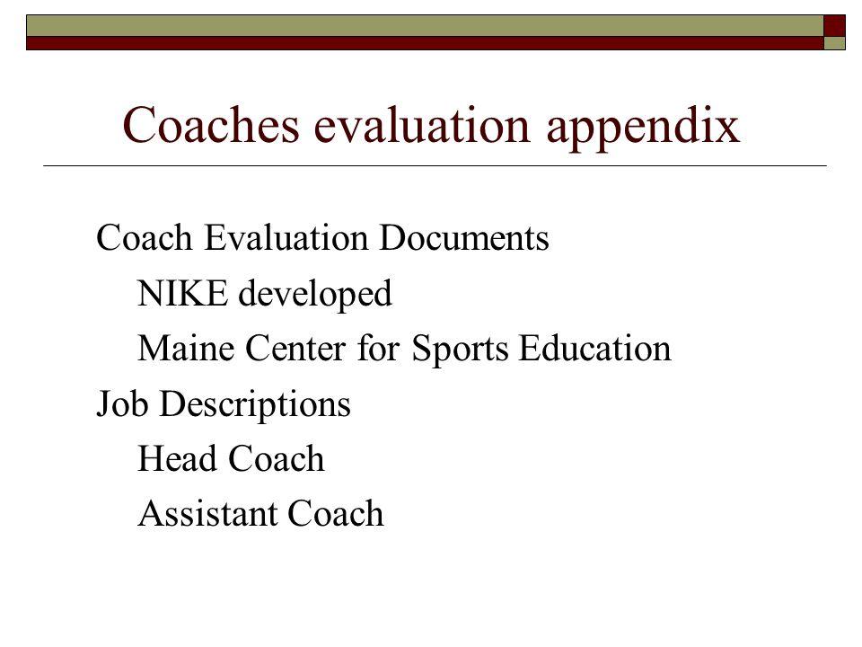 Coaches evaluation appendix Coach Evaluation Documents NIKE developed Maine Center for Sports Education Job Descriptions Head Coach Assistant Coach