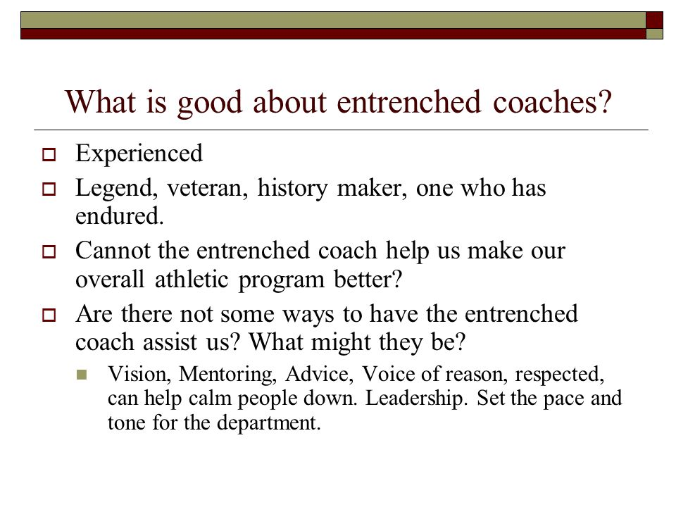 What is good about entrenched coaches.