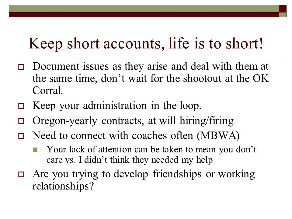 Keep short accounts, life is to short.