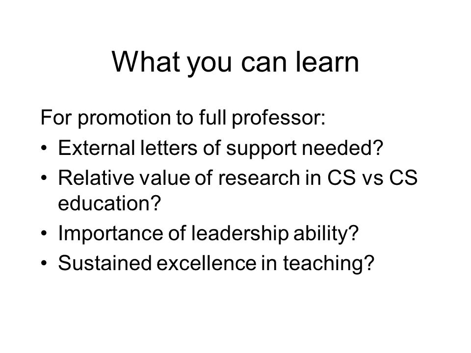 What you can learn For promotion to full professor: External letters of support needed.