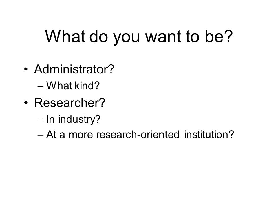 What do you want to be.Administrator. –What kind.