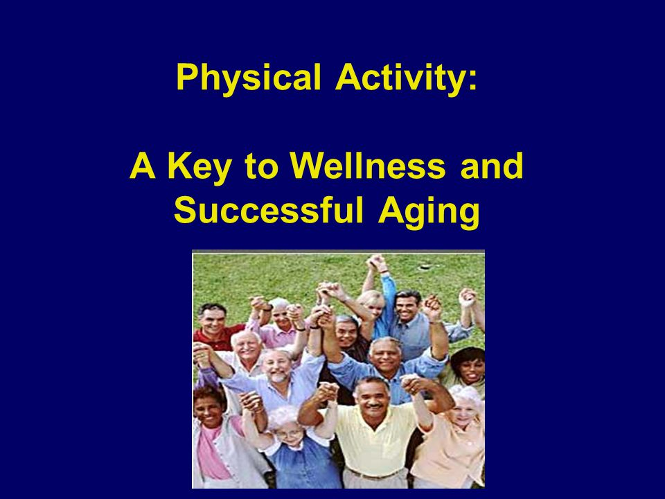 Physical Activity: A Key to Wellness and Successful Aging