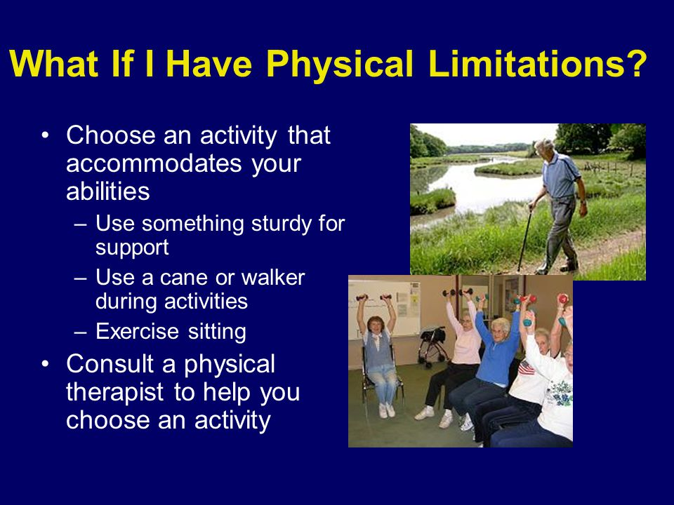What If I Have Physical Limitations.