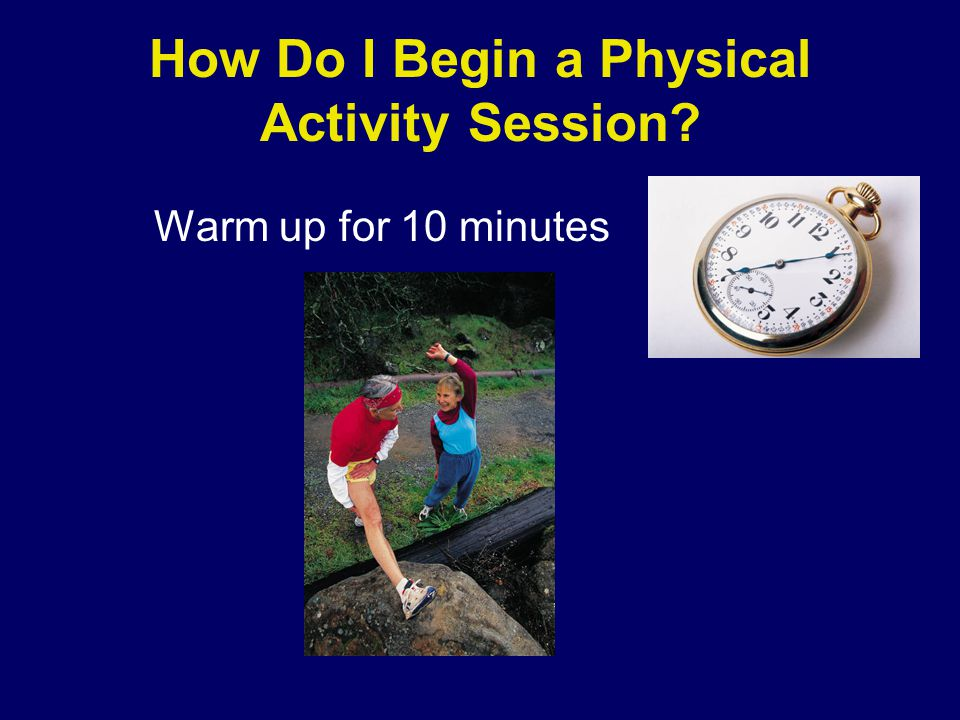 How Do I Begin a Physical Activity Session Warm up for 10 minutes