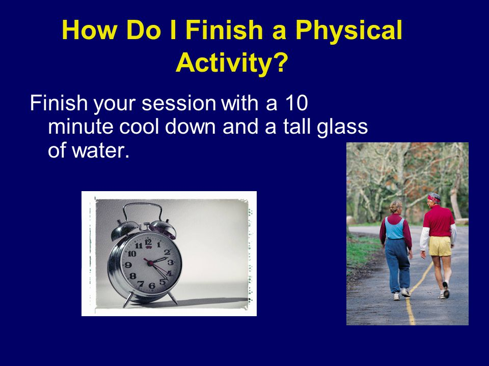 How Do I Finish a Physical Activity.