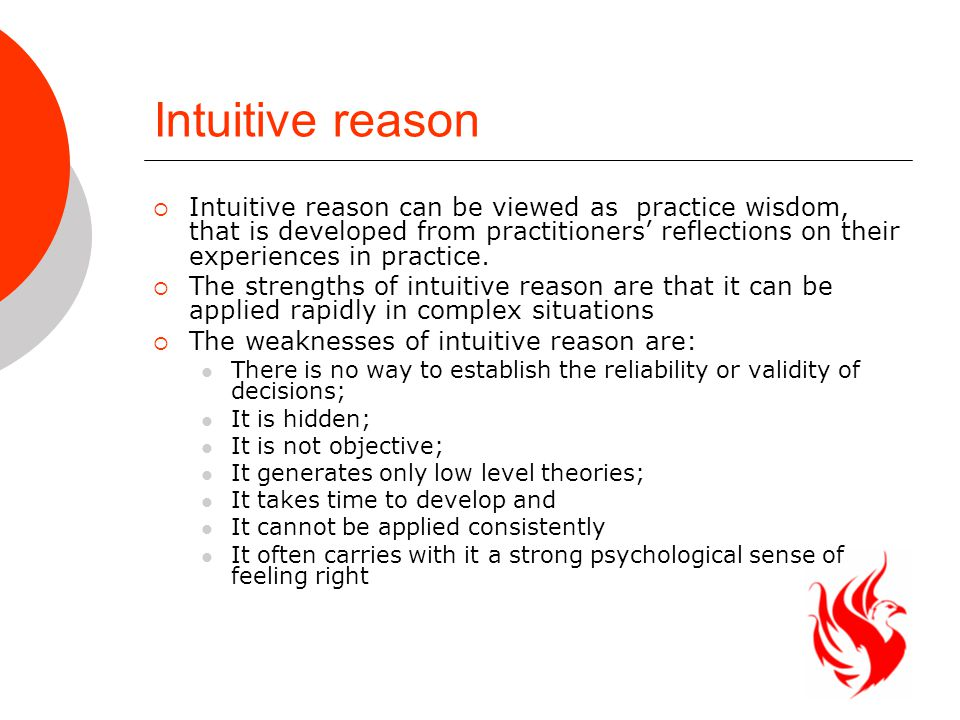 Intuitive reason  Intuitive reason can be viewed as practice wisdom, that is developed from practitioners' reflections on their experiences in practice.